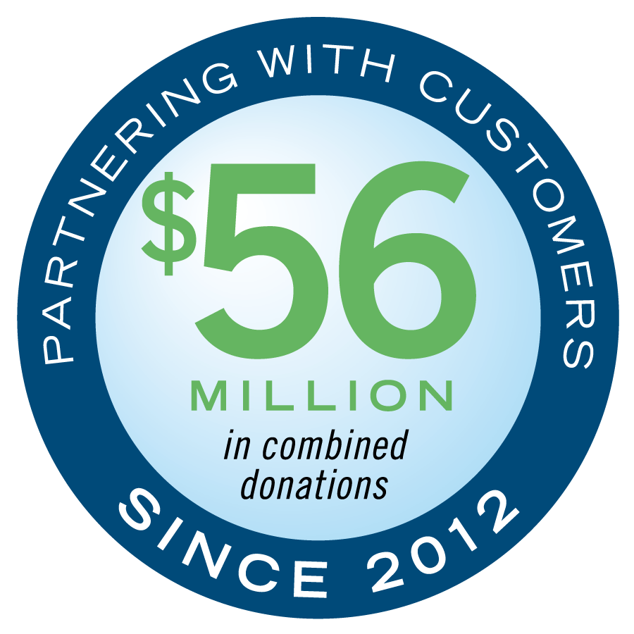 Partnering With Customers Since 2012, $56 Million in combined donations